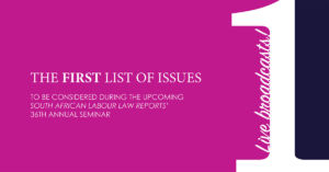 The First List Of Issues To Be Considered During The Upcoming South African Labour Law Reports' 36th Annual Seminar